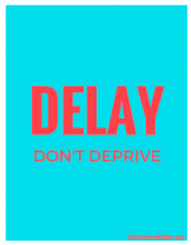 Delay, don't deprive