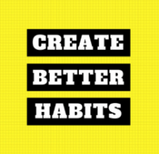 Create Better Habits