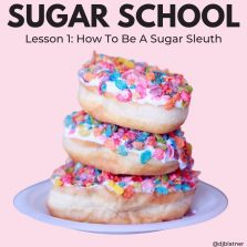 Sugar School Lesson 1: How To Be A Sugar Sleuth